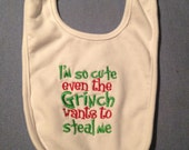I'm so cute even the Grinch wants to steal me Bib
