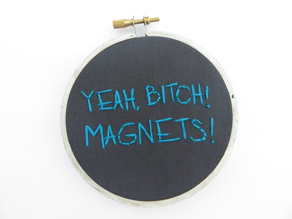 Yeah Bitch, Magnets Hand Embroidery Hoop Art - Jesse Pinkman Breaking Bad TV Quote - Gray and Blue Fiber Art Home Decor