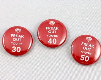 Freak Out You're Old - 1 inch pinback button or magnet - Keep Calm - 30 years - 40 years - 50 years - Birthday