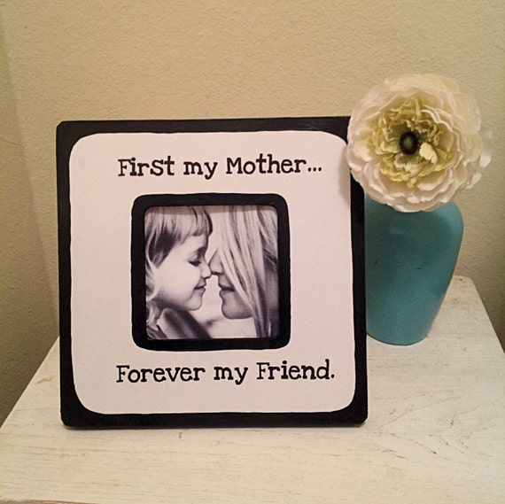 "Friendship Picture Frames With Quotes: Picture Frame With Quote, ""First My Mother...Forever My"
