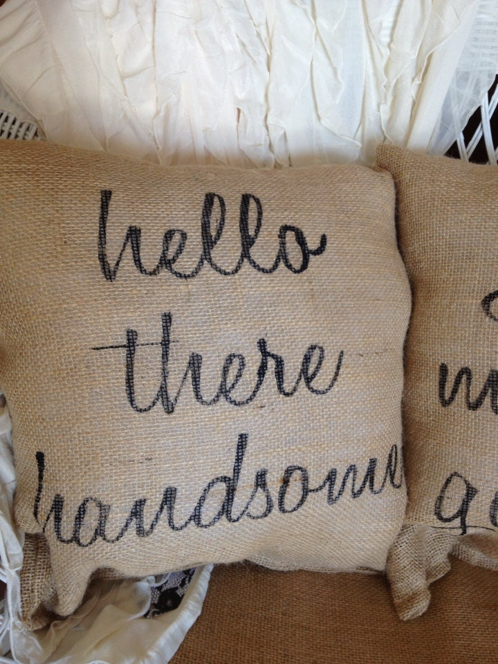 Hello handsome good morning beautiful pillows burlap