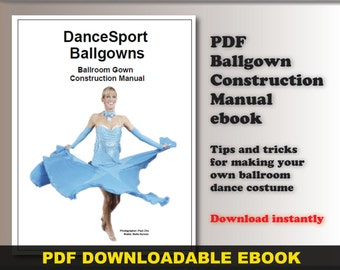 Ballgown Construction Manual Sewing Guide: How to sew your own ballroom DanceSport costume, a PDF downloadable ebook