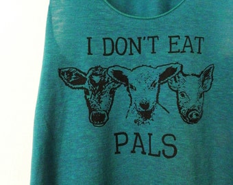 I Don't eat Pals Vegan green tank /  Women's cut