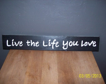 Hand painted Live the life you love sign