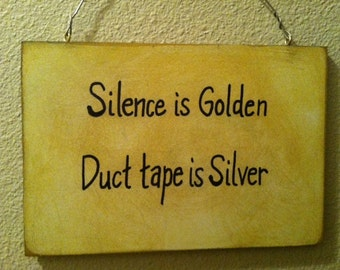 Funny Sign, Silence, Silly. Gift, Wall Decor, Duct Tape,