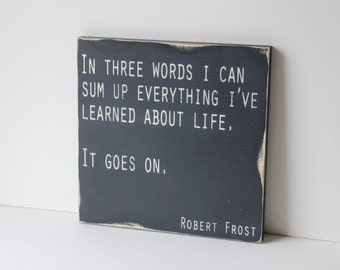 Life goes on distressed sign, typography sign, shabby chic, Robert Frost