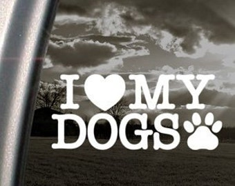 "I Love my DOGS 6"" Vinyl Decal Widow Sticker for Car, Truck, Motorcycle, Laptop, Ipad, Window, Wall, ETC"