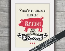 Your just like BACON you Make Everything Better - Art Print (Featuring Poppy Red Pig on Cream ) Customizable Kitchen Prints