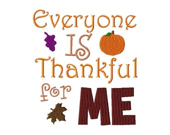 INSTANT DOWNLOAD Everyone is Thankful for Me Machine Embroidery Design