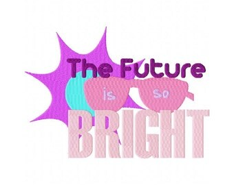 INSTANT DOWNLOAD The Future is So Bright Machine Embroidery Design
