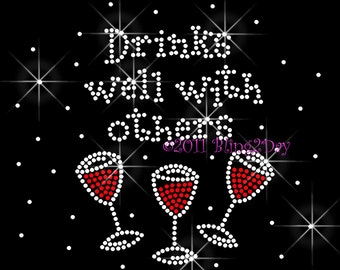 Drinks Well With Others - Wine Glass - Iron on Rhinestone Transfer Bling Hot Fix - DIY