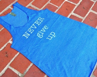 SALE Never Give Up. Alternative Apparel Eco-Heather. Motivational Workout Tank.  Medium - Large - Extra Large.