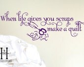 Vinyl Wall Decal When Life Gives you Scraps Make a Quilt quilting quote vinyl lettering for Mom Gift ,Craft Room Wall Decal, Sewing Gifts