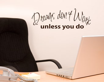 Office Wall Decal, Dreams Don't Work unless you do, Office Quotes, Office Decals, Vinyl Decals for Office, Home Office Wall Stickers
