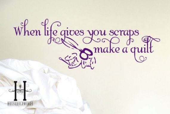 Vinyl Wall Decal When Life Gives You Scraps Make A Quilt