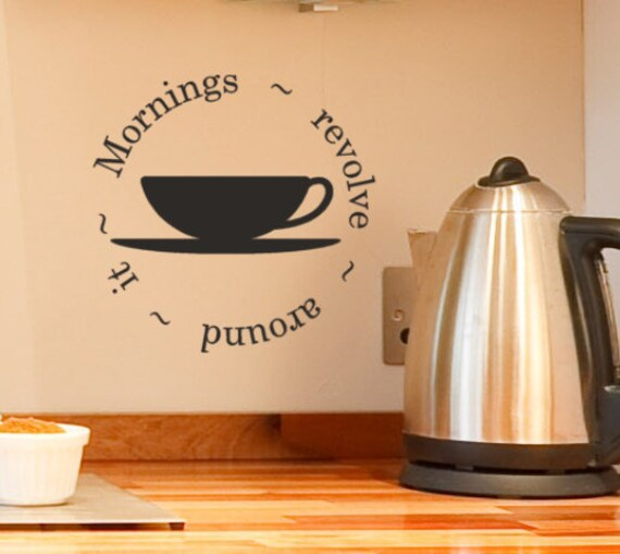 Coffee decor mornings revolve around it vinyl decal kitchen for Coffee shop kitchen designs