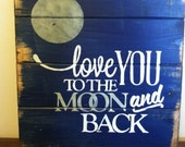 """Love you to the moon and back 13""""w x14""""h hand-painted wood sign"""