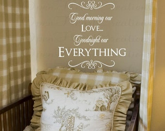 Baby Nursery Wall Saying - Good Morning Our Love Goodnight Our Everything Wall Decal 22h x 22w BA0294