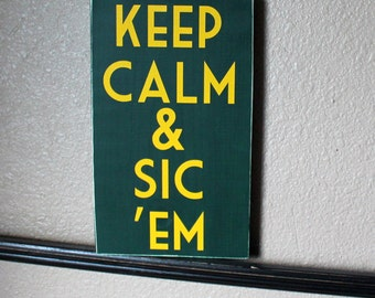 Keep Calm and Sic Em Green and Yellow Painted Wood Sign