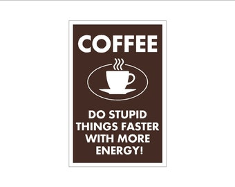 Coffee Lover sign - do stupid things faster with more energy