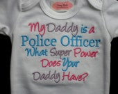 Police Officer Baby Girl Clothes Embroidered  My Daddy Is a Police Officer What Super Power Does Your Daddy Have Baby Boy Police Baby Gifts