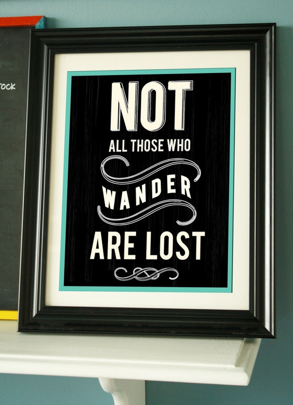 Not All Those Wander Are Lost - Inspirational Wall Quotes - Inspirational Art - Inspirational Typography - Typography Quote- Typographic Art