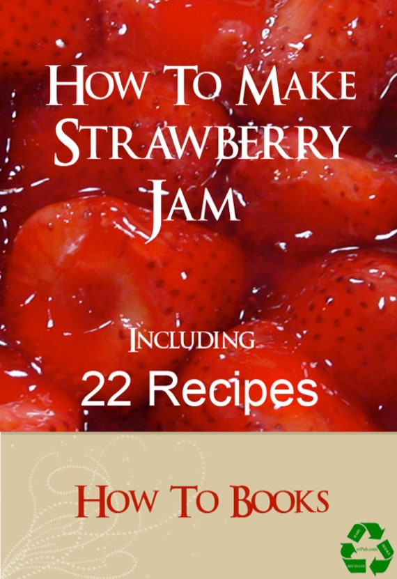 How To Make STRAWBERRY JAM including 22 Simple and Delicious RECIPES