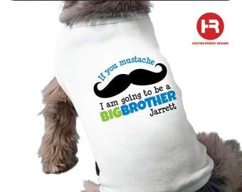 Dog Big Brother Shirt - Mustache I am going to be a Big Brother Dog Shirt - Personalized Pregnancy Announcement Shirt Staches Gender Reveal