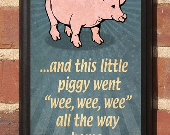 This Little Piggy Went Wee Wee Wee Wall Art Sign Plaque, Gift Present, Home Decor, Vintage Style Nursery Rhyme All the way home Had none