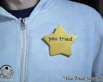 You Tried Star Pin (Made to Order)