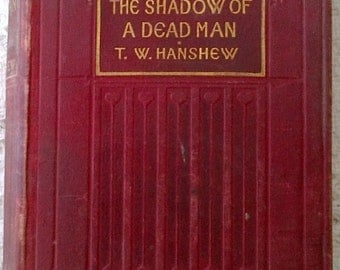 The Shadow of A Dead Man by T. W. Hanshew - First Edition (1906)