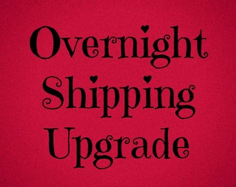 RUSH & OVERNIGHT Shipping upgrade: Order moves to front of the line with Overnight shipping