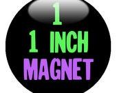 1 CUSTOM 1 inch MAGNET - you design or we design