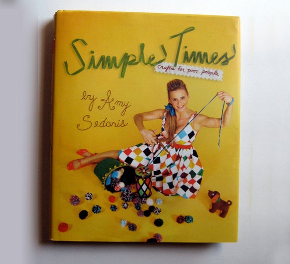 Amy sedaris book simple times crafts for poor people for Amy sedaris crafts for poor people