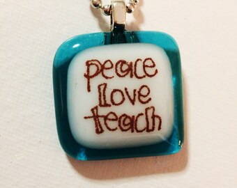 peace love teach - glass fused necklace handmade