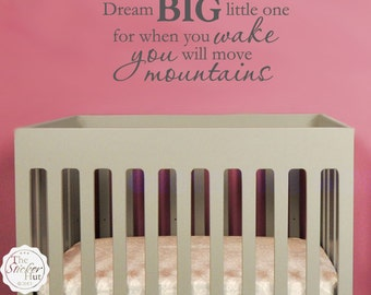 Dream Big Little One For When You Wake You Will Move Mountains - Nursery Decor - Boy Girl Quote Saying Vinyl Lettering Decals Stickers 1502
