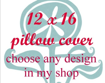 Pillow Cover - Cushion Cover - 12 x 16  inches - Choose Any Design in my Shop - Choose your fabric and ink color - Accent Pillow