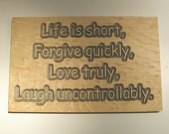 Life is Short, Forgive quickly, Love truly, Laugh uncontrollably - Hand painted wood plaque - 08045