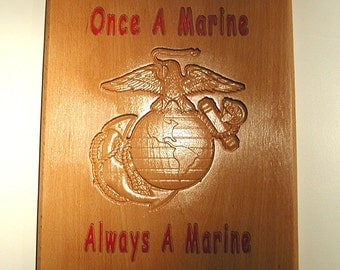 Once a Marine Always a Marine - Marine logo - Patriotic, carved, hand painted marine plaque - 10022