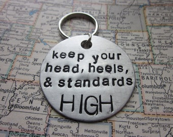 Keep Your Head, Heels and Standards High - Metal Hand Stamped Key Chain