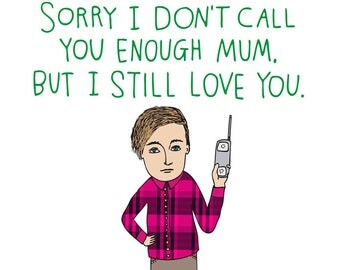 Mothers Day Card - Sorry I Don't Call You Enough Mum, But I Still Love You -  BOY VERSION