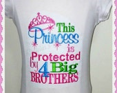 This Princess is Protected by 4 Big Brothers Shirt or Onesie Embroidered Tee  Girls saying