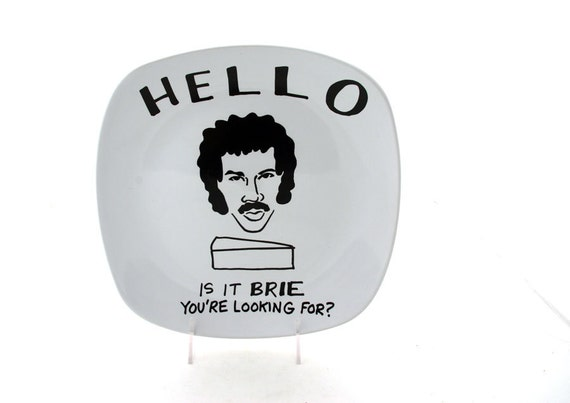 Hello Lionel Richie is it Brie You're Looking for Lionel Ritchie Cheese large square platter
