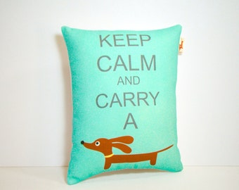 Dachshund Wiener Dog Pillow - Keep Calm and Carry a Doxie in Bright Aqua