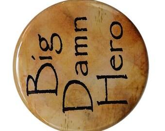 Big Damn Hero - Pinback Button Badge 1 1/2 inch 1.5