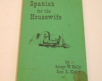 Spanish For The Housewife By George W. Kelly And Rex R. Kelly Vintage Book