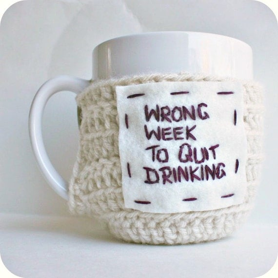 Quit Drinking funny coffee mug cozy handmade cover