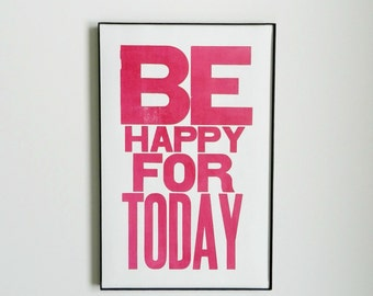 Motivational Art, Be Happy for Today Letterpress Print , Large Sign, 11 x 17 Poster