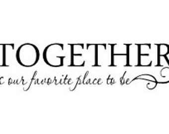 Together is our favorite place to be vinyl wall decal