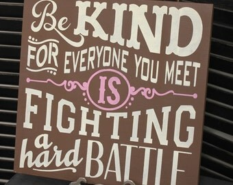 Be KIND For Everyone You Meet is FIGHTING a Hard BATTLE Sign/Inspirational/Subway Style/Wood Sign/Pink/Ivory/Home decor